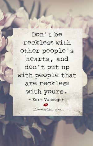 Quote by Kurt Vonnegut: Don't be reckless with other people's ...