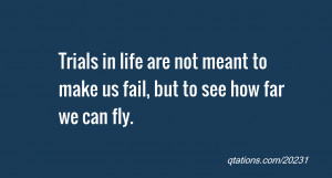 quote of the day: Trials in life are not meant to make us fail, but to ...