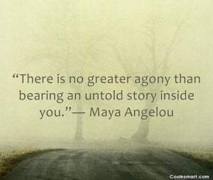 Quote: There is no greater agony than bearing...