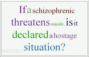 If a schizophrenic threatens suicide, is it declared a hostage ...
