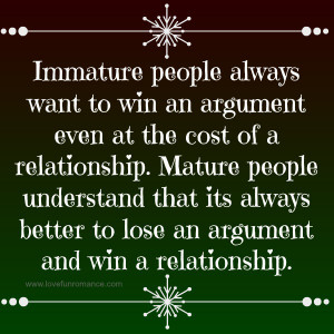 Immature people always want to win an argument even at the cost of a ...