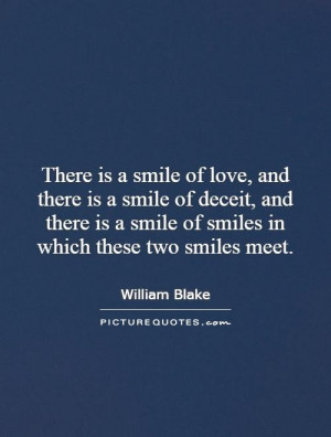 There is a smile of love, and there is a smile of deceit, and there is ...