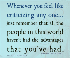 Whenever you feel like criticizing any one...just remember that all ...