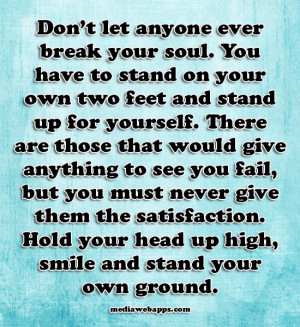 soul. You have to stand on your own two feet and stand up for yourself ...
