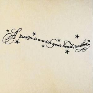 "... design to get as a tattoo. ""A dream is a wish your heart makes"