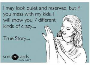Real talk, don't mess with my kids!! Mama bear does NOT play!