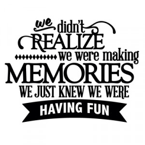 ... Home › Quotes › We Didn't Realize We Were Making Memories. Family