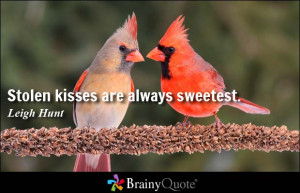 Stolen kisses are always sweetest. - Leigh Hunt