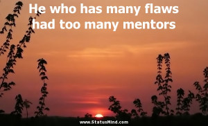 ... has many flaws had too many mentors - Petrarch Quotes - StatusMind.com