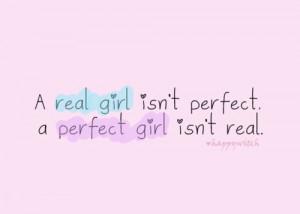 real girl isn't perfect, a perfect girl isn't real.