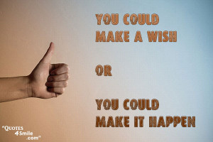 Make a wish come true positive thinking quote to improve your will ...