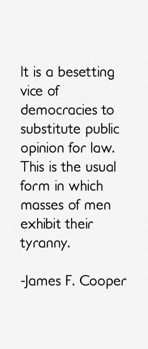 It is a besetting vice of democracies to substitute public opinion for