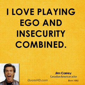 love playing ego and insecurity combined.