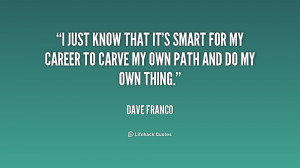 just know that it's smart for my career to carve my own path and do ...