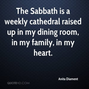 The Sabbath is a weekly cathedral raised up in my dining room, in my ...