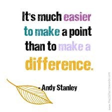 Andy Stanley... in all I do... I hope to make a difference...