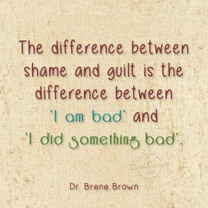 Guilt Quote: The difference between shame and guilt is...