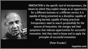 ... and to apply the principles of successful innovation. - Peter Drucker