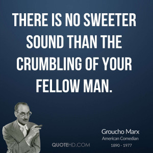 There is no sweeter sound than the crumbling of your fellow man.