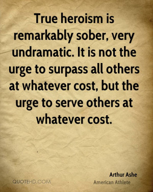 True heroism is remarkably sober, very undramatic. It is not the urge ...