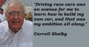 Carroll shelby famous quotes 1