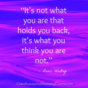 It's not what you are that holds you back, it's what you think you ...