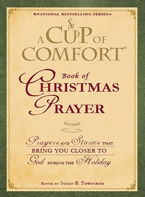 Cup of Comfort Book of Christmas Prayer: Prayers and Stories That ...
