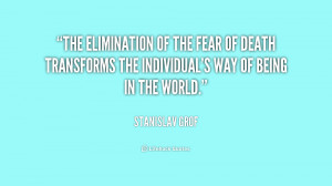 The elimination of the fear of death transforms the individual's way ...