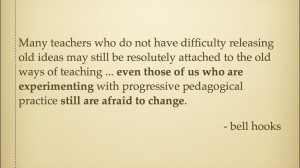 This quote from bell hooks, I believe, sums up the resistance I have ...