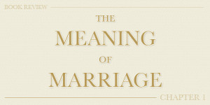 ... – The Meaning Of Marriage Chapter 1 – The Secret Of Marriage