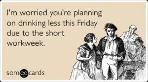 Short Work Week Drinking Friday Funny Ecard | Weekend Ecard ...