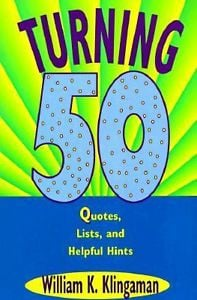 Turning 50 : Quotes, Lists, and Helpful ...