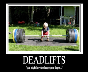 ... be very difficult to find a more beneficial exercise than Deadlifts