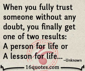 trust someone without any doubt, you finally get one of two results: A ...