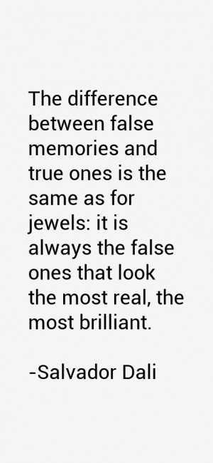 The difference between false memories and true ones is the same as for ...