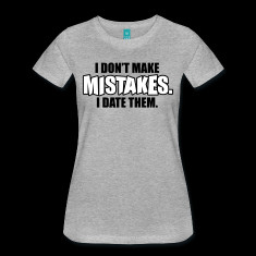 don-t-make-mistakes---I-date-them-T-Shirts.png