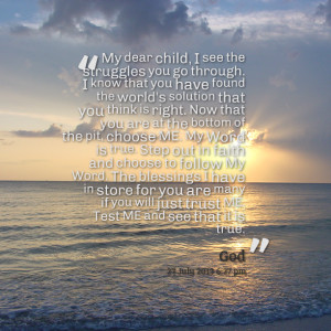 Quotes Picture: my dear child, i see the struggles you go through i ...