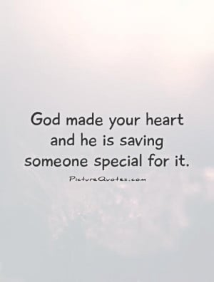 God Quotes Heart Quotes Someone Special Quotes