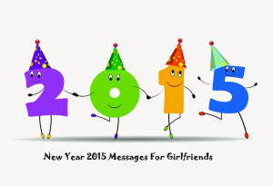 New Year 2015 Messages For Girlfriends, New Year 2015 Messages For ...
