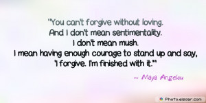 You can't forgive without loving. And I don't mean sentimentality ...