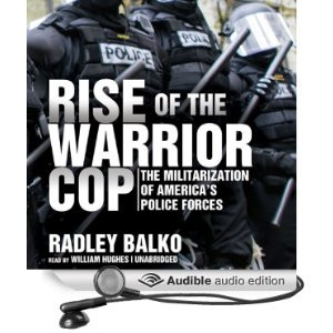 Rise of the Warrior Cop: The Militarization of America's Police Forces ...