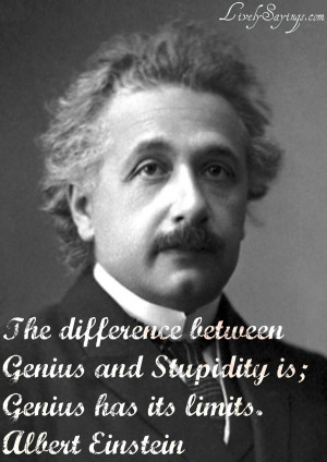 Quotes About Love: The Difference Between Genius And Stupidity ...
