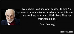 care about Bond and what happens to him. You cannot be connected ...