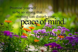 Promise Yourself To be so strong that nothing can disturb your peace ...