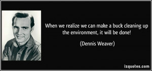 When we realize we can make a buck cleaning up the environment, it ...