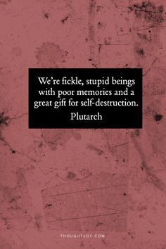 ... with a gift for self-destruction. — Plutarch #books #lit #quotes