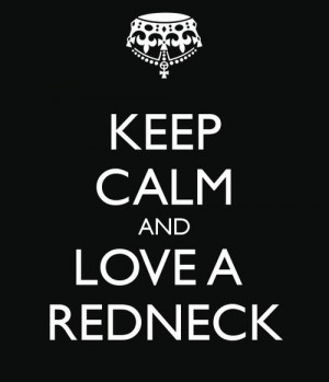 Keep calm and love a redneck quotes country calm redneck