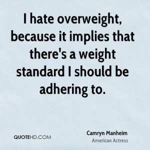 hate overweight, because it implies that there's a weight standard I ...