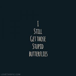 still get those stupid butterflies