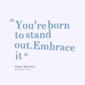 Quotes About: Standing out is good